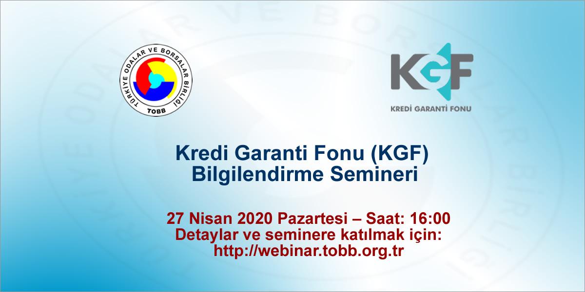 Kredi Garanti Fonu (KGF) Bilgilendirme Semineri  (Webinar – İnternet Üzerinden)  27 Nisan 2020 Pazartesi – Saat: 16:00  Toplantı Katılım Adresi: http://webinar.tobb.org.tr